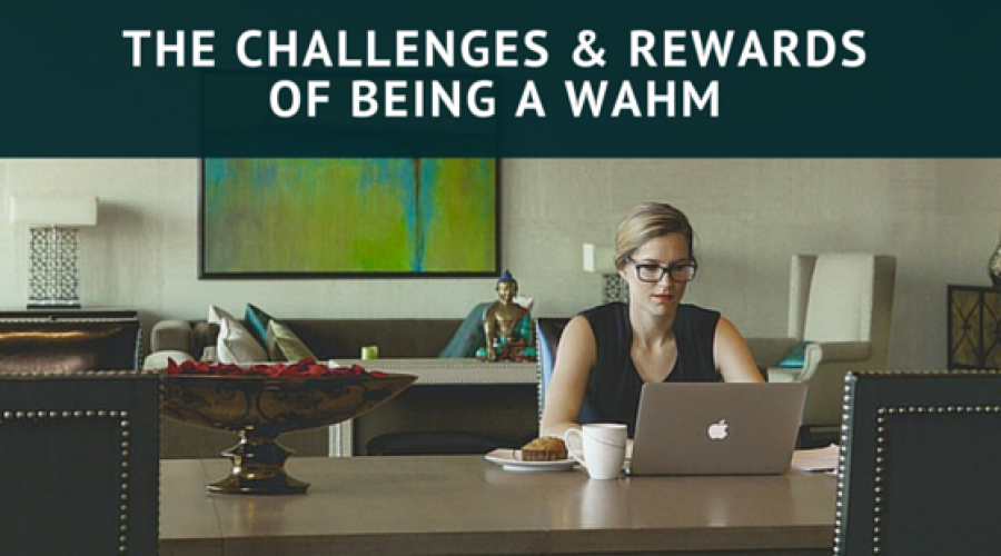 The Challenges and Rewards of Being a W.A.H.M. (Work-At-Home-Mom)