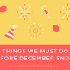 3 Things We Must Do Before December Ends