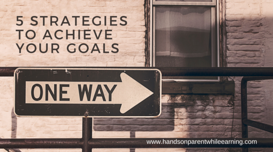 5 Strategies To Achieve Your Goals